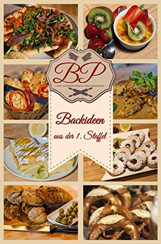 Backideen aus der 1. Staffel von BakingProcess: Rezepte für Laugenbrezeln, Pizza, Brötchen und Plätzchen mit Videos einfach und zum nachmachen erklärt (Rezepte von BakingProcess) (German Edition)