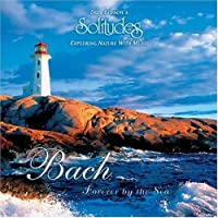 Bach: Forever By The Sea (Solitudes)