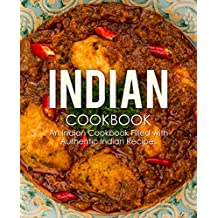 Indian Cookbook: An Indian Cookbook Filled with Authentic Indian Recipes