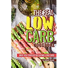 The Real Low Carb Cookbook: Why You Should Be Eating Low Carb