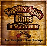 TOGETHER AGAIN~Blues in New Orleans