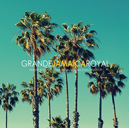GOOD VIBESなジャマイカの自然音 ~ GRANDE JAMAICA ROYAL