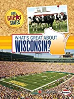 What's Great About Wisconsin? (Our Great States)