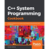 C++ System Programming Cookbook: Practical recipes for Linux system-level programming using the latest C++ features