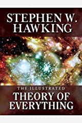 THE ILLUSTRATED THEORY OF EVERYTHING: The Origin and Fate of the Universe Kindle Edition