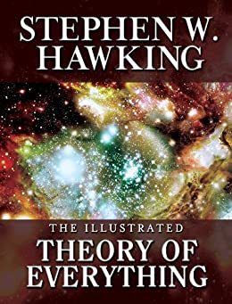 THE ILLUSTRATED THEORY OF EVERYTHING:  The Origin and Fate of the Universe by [Hawking, Stephen W.]
