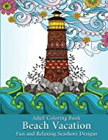 Adult Coloring Book: Beach Vacation: Fun and Relaxing Seashore Designs