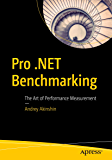 Pro .NET Benchmarking: The Art of Performance Measurement (English Edition)