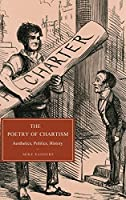 The Poetry of Chartism: Aesthetics, Politics, History (Cambridge Studies in Nineteenth-Century Literature and Culture)