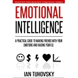 Emotional Intelligence: A Practical Guide to Making Friends with Your Emotions and Raising Your EQ: 8