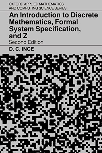 Download An Introduction to Discrete Mathematics, Formal System Specification, and Z (Oxford Applied Mathematics & Computing Science Series) 0198538367