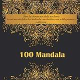Libro da colorare per adulti per donne 100 Mandala - Se vuoi una vita felice devi dedicarla a un obiettivo, non a delle persone o a delle cose.