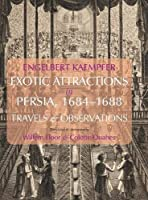 Exotic Attractions in Persia, 1684-1688: Travels and Observations