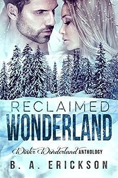 Reclaimed Wonderland: Winter Wonderland Anthology (A Reclaimed Novella Book 1) by [Erickson, B.A.]