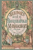 Beeton's Book of Household Management; Edited by Mrs. Isabella Beeton; 248 Strand London W.C.: How to Manage a Household in the Victorian Era; Wide Ruled Book: 6 X 9, 135 Pages; Lined Notebook, Composition Book/Journal