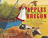 Apples to Oregon: Being the (Slightly) True Narrative of How a Brave Pioneer Father Brought Apples, Peaches, Pears, Plums, Grapes, and Cherries (and Children) Across the Plains