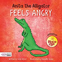 Anita the Alligator Feels Angry (Healthy Minds)