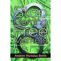 Stop Blaming Free Markets