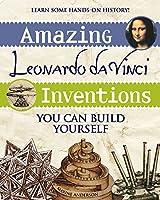 Amazing Leonardo Da Vinci Inventions You Can Build Yourself (Build It Yourself)
