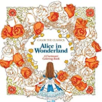 Alice in Wonderland Adult Coloring Book: A Curiouser Coloring Book (Color the Classics)