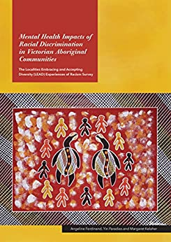 Mental Health Impacts of Racial Discrimination in Victorian Aboriginal Communities: The Localities Embracing and Accepting Diversity (LEAD) Experiences of Racism Survey by [Ferdinand, Angeline, Paradies, Yin, Kelaher, Margaret]