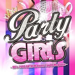 PARTY GIRLS ~90's-2000 ANTHEM meets Top40 Megamix~