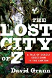 The Lost City of Z: A Tale of Deadly Obsession in the Amazon 画像