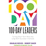 100-Day Leaders: Turning Short-Term Wins Into Long-Term Success in Schools (a 100-Day Action Plan for Meaningful School Impro