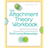 Attachment Theory Workbook: Powerful Tools to Promote Understanding, Increase Stability, and Build Lasting Relationships