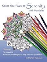 Color Your Way to Serenity with Mandalas: 30 beautiful kaleidoscope designs to help you find your Flow