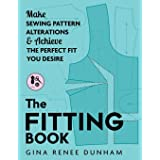 The Fitting Book: Make Sewing Pattern Alterations & Achieve the Perfect Fit You Desire: Make Sewing Pattern Alterations and A