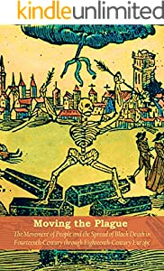 Moving the Plague: The Movement of People and the Spread of Black Death in Fourteenth-Century through Eighteenth-Century Europe (English Edition)