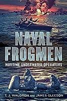 Naval Frogmen: Wartime Underwater Operators by T.J. Waldron James Gleeson(2015-03-19)