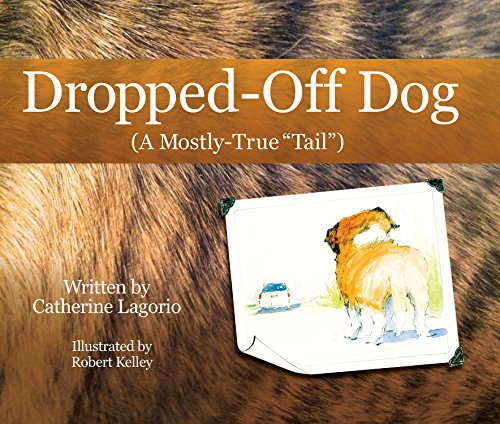 "Dropped-Off Dog: A Mostly-True ""Tail"""