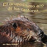 El ocupadísimo año de los castores [The Beavers' Busy Year]