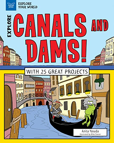 Explore Canals and Dams!: With 25 Great Projects (Explore Your World)
