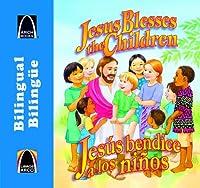 Jesus Blesses the Children / Jesus bendice a los ninos (Arch Books / Libros arco)