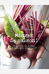 Mangez de saison ! : Respecter la nature et manger sainement Paperback