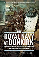 The Royal Navy at Dunkirk: Commanding Officers' Reports of British Warships in Action During Operation Dynamo