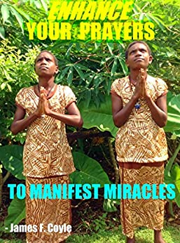 ENHANCE YOUR PRAYERS TO MANIFEST MIRACLES by [Coyle, James F. ]