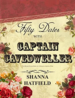 Fifty Dates with Captain Cavedweller: The Humor-Filled Diary of a Romance Smitten Wife by [Hatfield, Shanna]