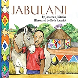 Jabulani (Childrens Picture Books by Age 6-8 Christian Child) by [Stotler, Jonathan J]