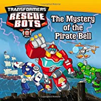 Transformers: Rescue Bots: The Mystery of the Pirate Bell (Transformers Rescue Bots)