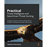 Practical Threat Intelligence and Data-Driven Threat Hunting: A hands-on guide to threat hunting with the ATT&CK™ Framework a