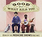 Good For What Ails You: Music of the Medicine Shows 1926-1937 (Digipak with 72-page booklet) by Pink Anderson (2005-10-04)