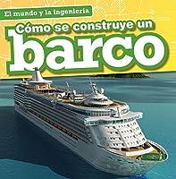 Cómo se construye un barco / How a Ship Is Built (El Mundo Y La Ingeniería / Engineering Our World)