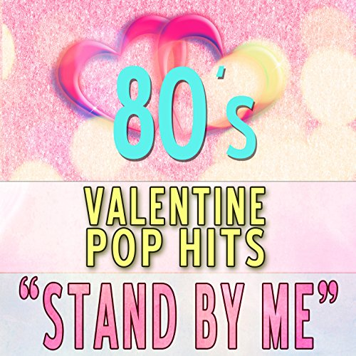 Stand by Me: 80s Valentine Pop...