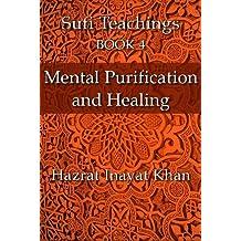 Mental Purification and Healing (The Sufi Teachings of Hazrat Inayat Khan Book 4)
