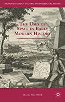 The Uses of Space in Early Modern History (Palgrave Studies in Cultural and Intellectual History)