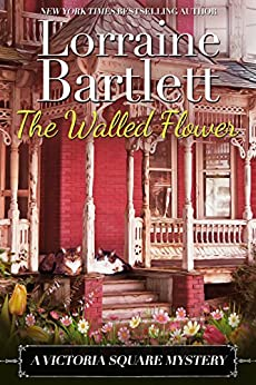 The Walled Flower (The Victoria Square Mysteries Book 2) by [Bartlett, Lorraine]